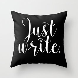 Just write. - Inverse Throw Pillow