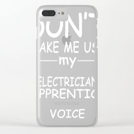 ELECTRICIAN-APPRENTICE-tshirt,-my-ELECTRICIAN-APPRENTICE-voice Clear iPhone Case