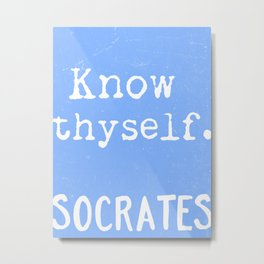Know thyself. Socrates quote 3 Metal Print