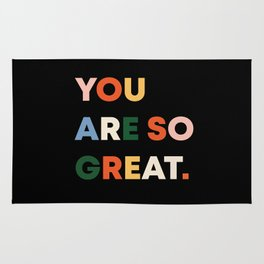 YOU ARE SO GREAT. Rug