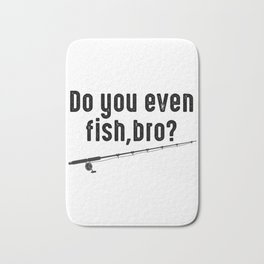 Do You Even Fish Bro Fishing Rod Bath Mat