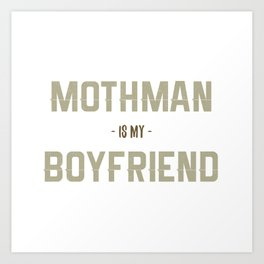 Mothman is my Boyfriend Art Print