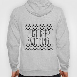 Just Keep Swimming Inspirational Quote Hoody