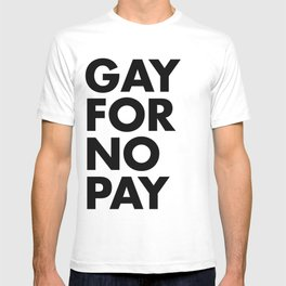 GAY FOR NO PAY T-shirt