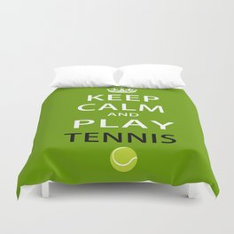Keep Calm and Play Tennis Duvet Cover