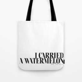 I carried a watermelon - Dirty Dancing Quote Tote Bag