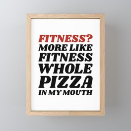 Fitness? More Like Fitness Whole Pizza In My Mouth Framed Mini Art Print
