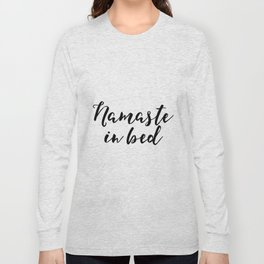Funny Namaste In Bed Quote Funny Wall Art Printable Typography Print Bathroom Decor Quote Long Sleeve T-shirt