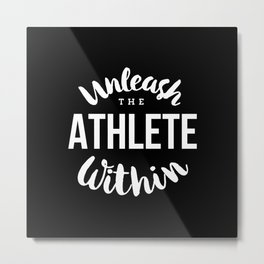 Unleash the athlete within Metal Print