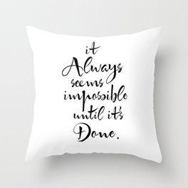 It Always Seems Impossible Until It's Done. Nelson Mandela Quote Throw Pillow