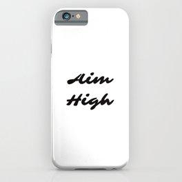 Aim high iPhone Case