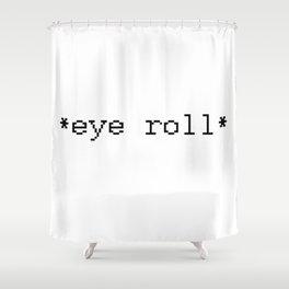 *Eye Roll* Shower Curtain