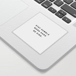 Stay humble work hard be kind Sticker