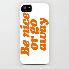 BE NICE OR GO AWAY iPhone Case