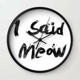I Said Meow Wall Clock