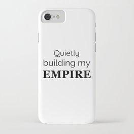 Quietly Building My Empire iPhone Case