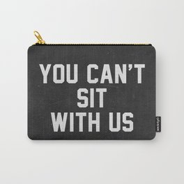 You can't sit with us - black version Carry-All Pouch
