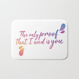 The only proof that I need is you Bath Mat