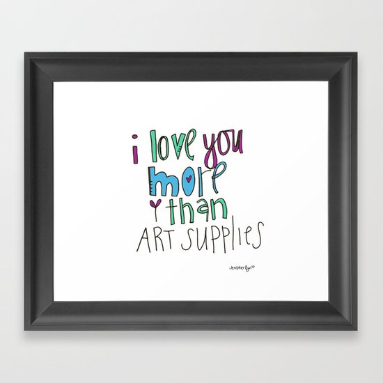 i love you. MORE than art supplies. Framed Art Print