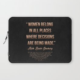"""""""Women belong in all places where decisions are being made."""" -Ruth Bader Ginsburg Laptop Sleeve"""