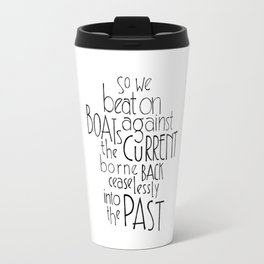 """The Great Gatsby quote """"So we beat on"""" Travel Mug"""