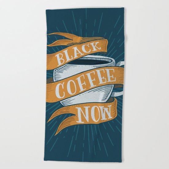 BLACK COFFEE NOW! Beach Towel
