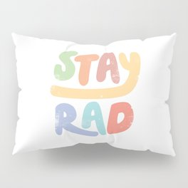 Stay Rad colors Pillow Sham
