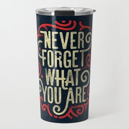 Never forget what you are Travel Mug
