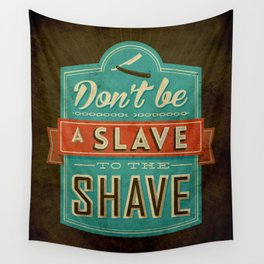 Don't be a slave to the shave Wall Tapestry
