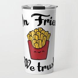 In fries we trust Travel Mug