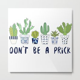 Don't be a Prick Metal Print