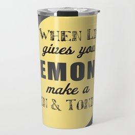 When Life Gives you Lemons Make a Gin and Tonic Travel Mug