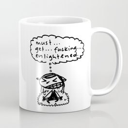 must get fucking enlightened Coffee Mug