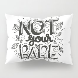 Not Your Babe Pillow Sham