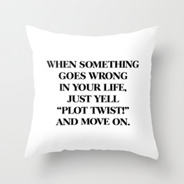 "just yell ""plot twist"" Throw Pillow"