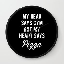 My Head Says Gym But My Heart Says Pizza (Statement) Wall Clock