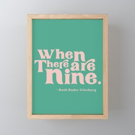 When There Are Nine - Ruth Bader Ginsburg Quote  Framed Mini Art Print