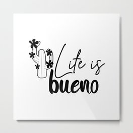 'Life is bueno' quote Metal Print