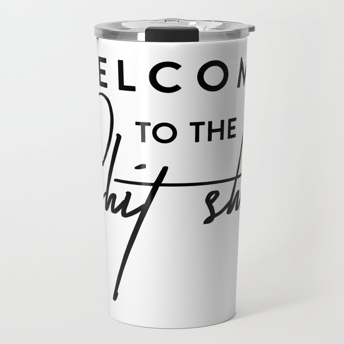Welcome to the shit-show funny quote Travel Mug