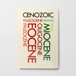 Cenozoic Eras, Ages and Epochs Metal Print
