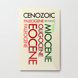 Cenozoic Eras, Ages and Epochs Metal Print