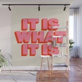 It Is What It Is Wall Mural