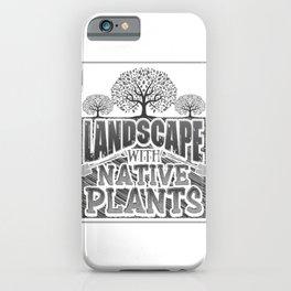 Landscaper Gift Landscape with Native Plants iPhone Case