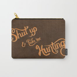 Shut up & take me Hunting Carry-All Pouch