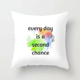 every day is a second chance Throw Pillow