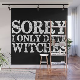Sorry, I only date witches! (Inverted) Wall Mural
