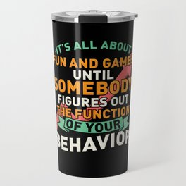 It's All Fun And Games Until Someone Figures Out The Function Of Travel Mug