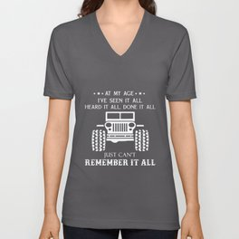 at my age i have seen it all heard it all done it all just cant rempember it all jeep trucker Unisex V-Neck