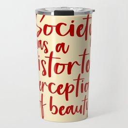 Society has a distorted perception of beauty - feminist art print Travel Mug
