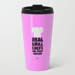 Real Grill Chefs are from Moscow T-Shirt D87oj Travel Mug